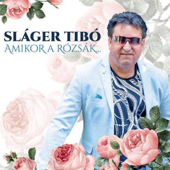 Sláger Tibó - Amikor a rózsák...
