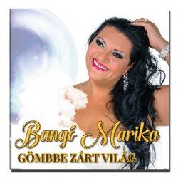 Bangó Marika - Gömbbe zárt világ